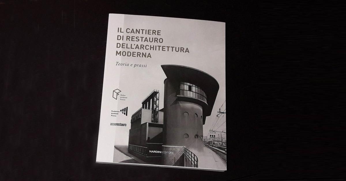 """Pubblicato il libro """"Il cantiere di Restauro dell'Architettura Moderna-Teoria e Prassi"""""""
